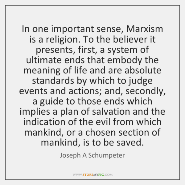 In one important sense, Marxism is a religion. To the believer it ...