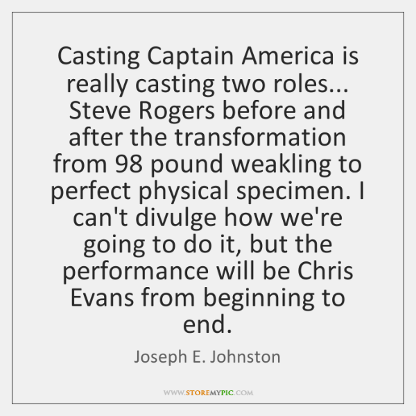 Casting Captain America is really casting two roles... Steve Rogers before and ...