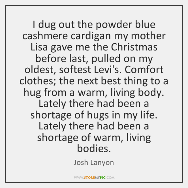 I dug out the powder blue cashmere cardigan my mother Lisa gave ...