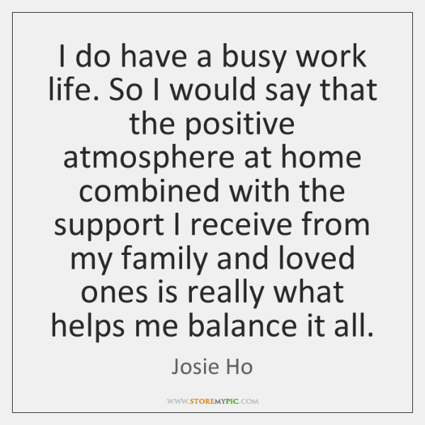 I do have a busy work life. So I would say that ...