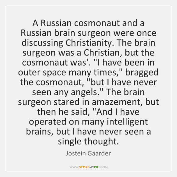 A Russian cosmonaut and a Russian brain surgeon were once discussing Christianity. ...