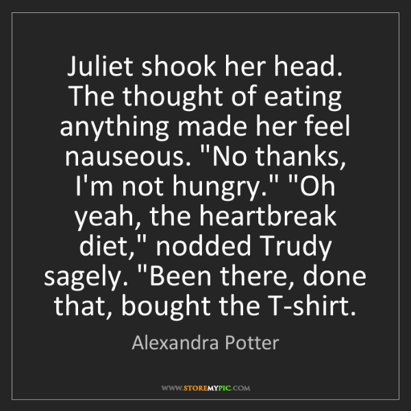 Alexandra Potter: Juliet shook her head. The thought of eating anything...