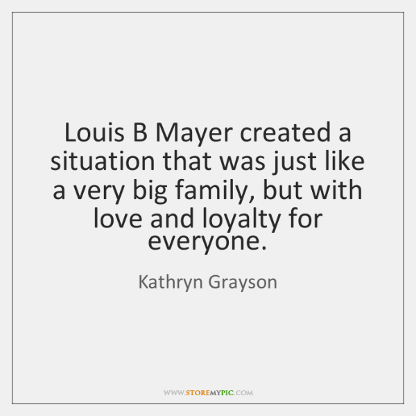 Louis B Mayer created a situation that was just like a very ...