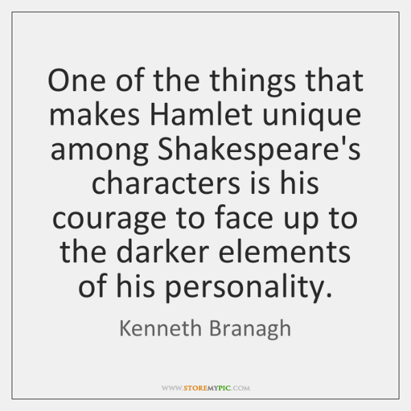 One of the things that makes Hamlet unique among Shakespeare's characters is ...
