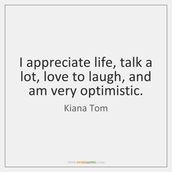 I appreciate life, talk a lot, love to laugh, and am very ...