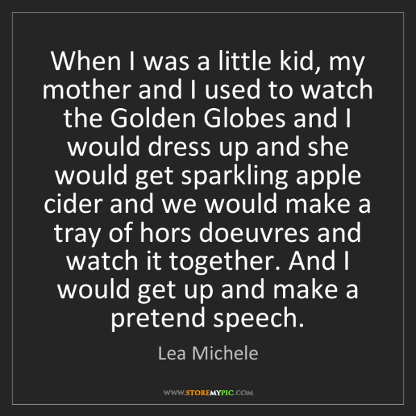 Lea Michele: When I was a little kid, my mother and I used to watch...