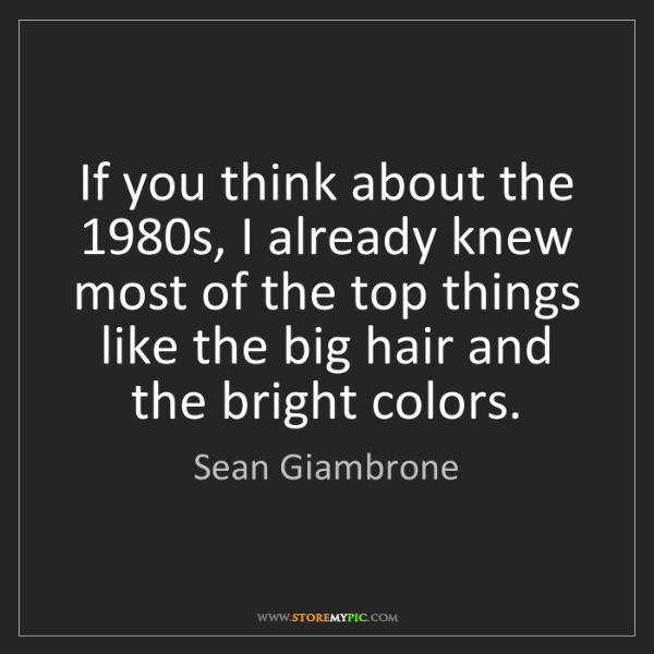 Sean Giambrone: If you think about the 1980s, I already knew most of...