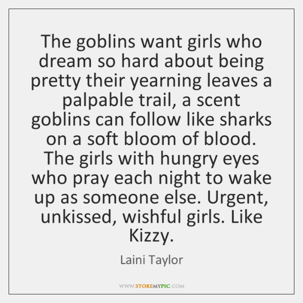 The goblins want girls who dream so hard about being pretty their ...