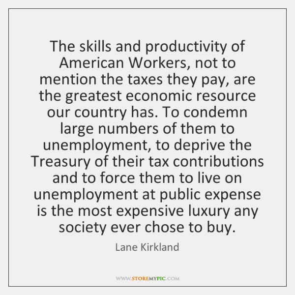 The skills and productivity of American Workers, not to mention the taxes ...