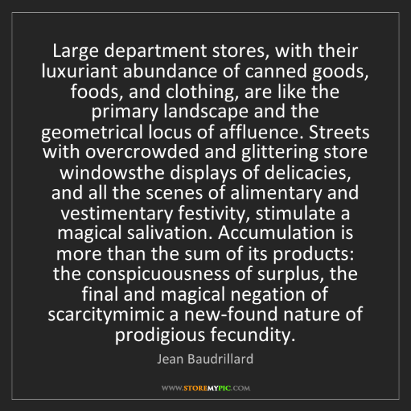 Jean Baudrillard: Large department stores, with their luxuriant abundance...