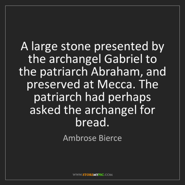 Ambrose Bierce: A large stone presented by the archangel Gabriel to the...