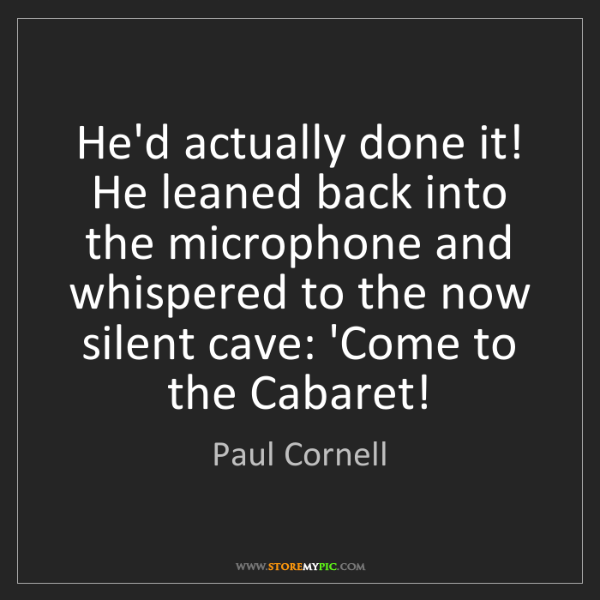 Paul Cornell: He'd actually done it! He leaned back into the microphone...