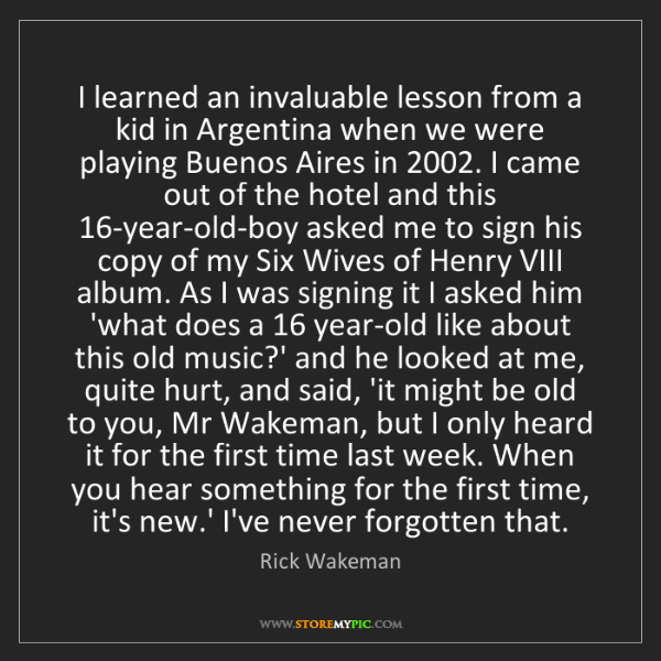 Rick Wakeman: I learned an invaluable lesson from a kid in Argentina...