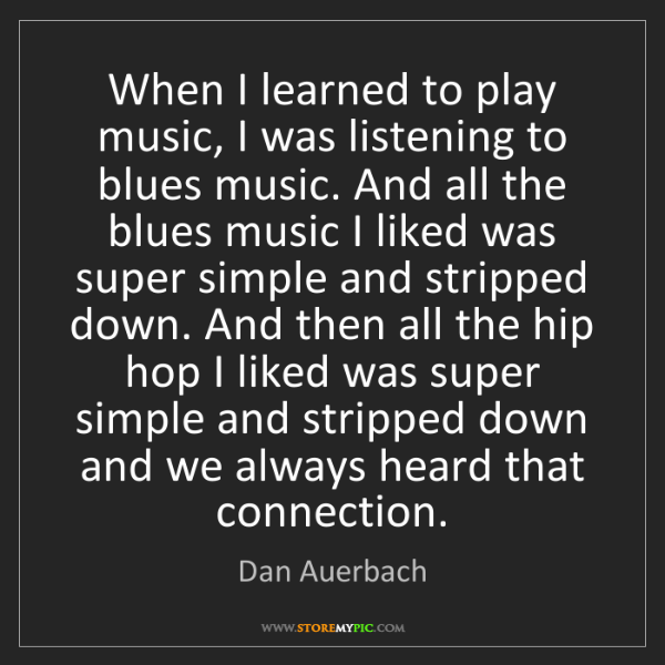 Dan Auerbach: When I learned to play music, I was listening to blues...