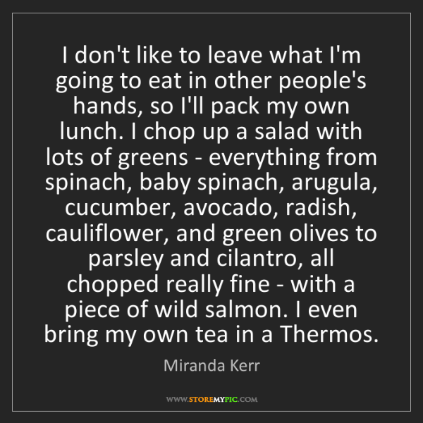 Miranda Kerr: I don't like to leave what I'm going to eat in other...