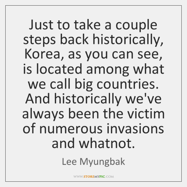 Just to take a couple steps back historically, Korea, as you can ...