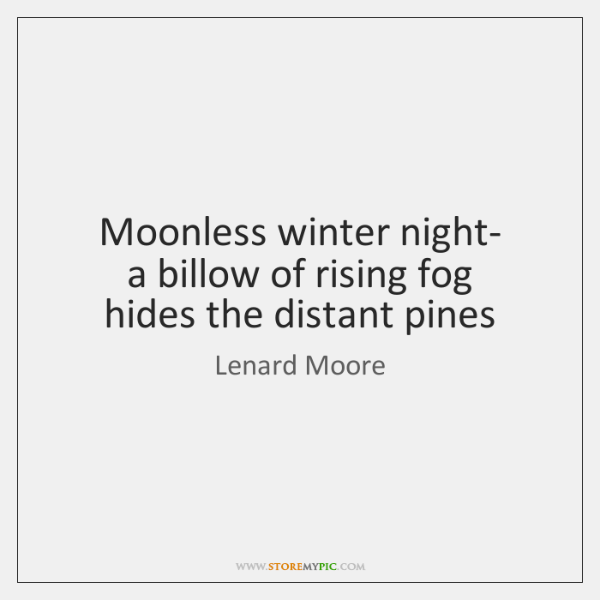 Moonless winter night-  a billow of rising fog  hides the distant pines