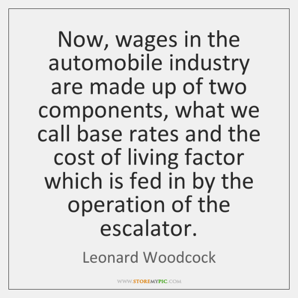 Now, wages in the automobile industry are made up of two components, ...