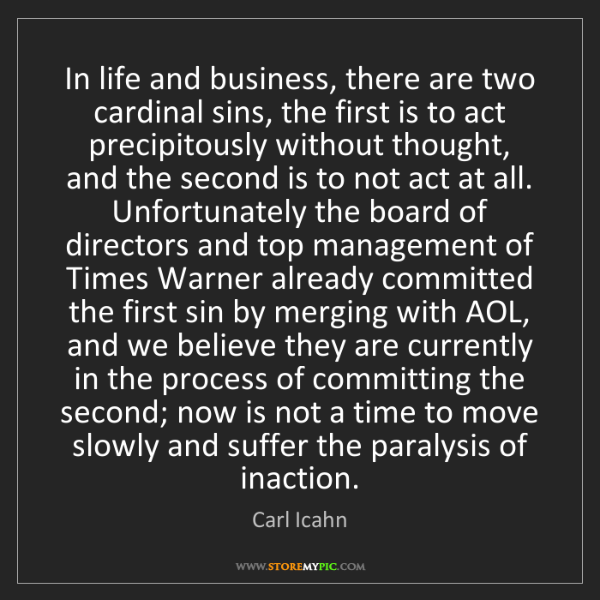 Carl Icahn: In life and business, there are two cardinal sins, the...