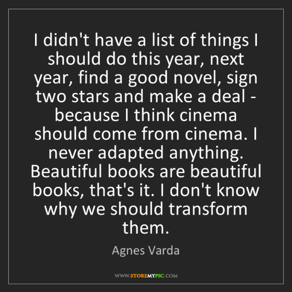 Agnes Varda: I didn't have a list of things I should do this year,...