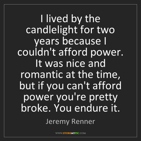 Jeremy Renner: I lived by the candlelight for two years because I couldn't...