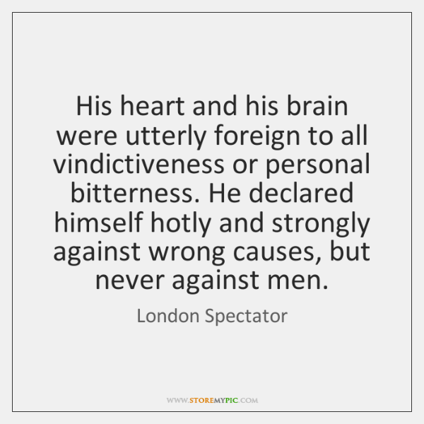 His heart and his brain were utterly foreign to all vindictiveness or ...