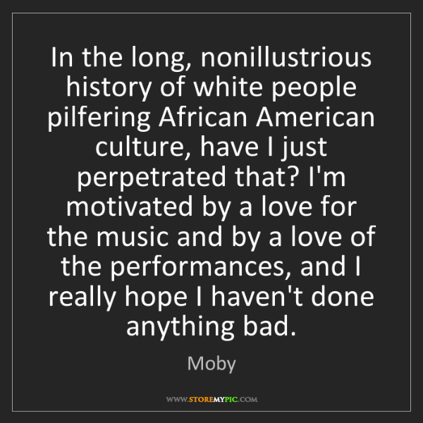 Moby: In the long, nonillustrious history of white people pilfering...