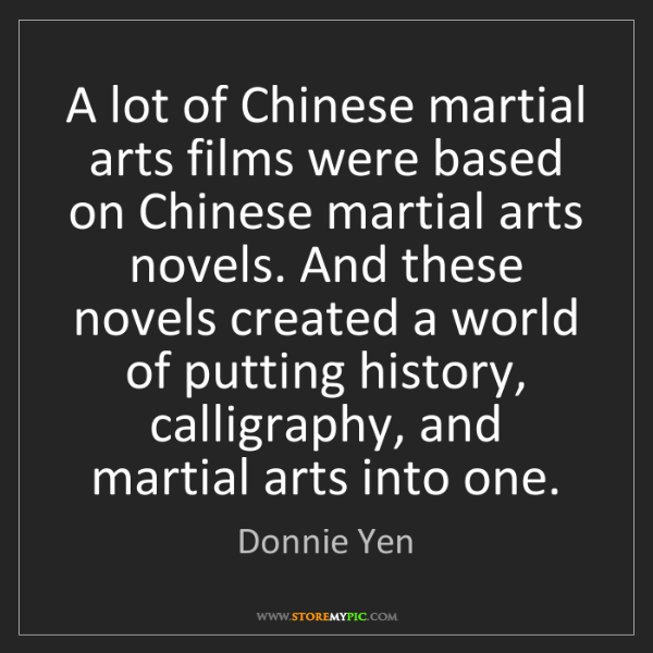 Donnie Yen: A lot of Chinese martial arts films were based on Chinese...