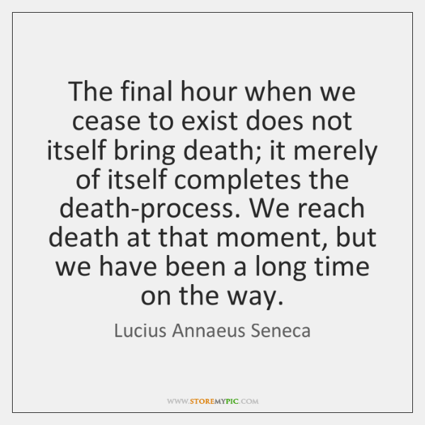 The final hour when we cease to exist does not itself bring ...