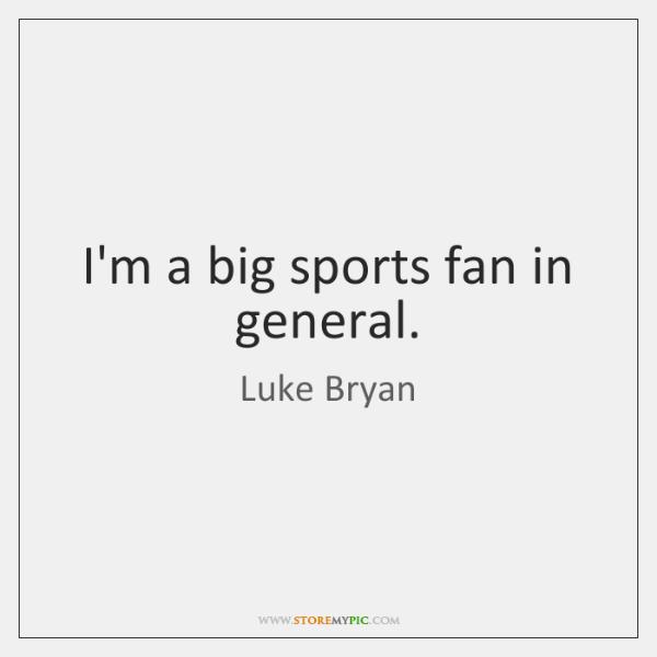 I'm a big sports fan in general.