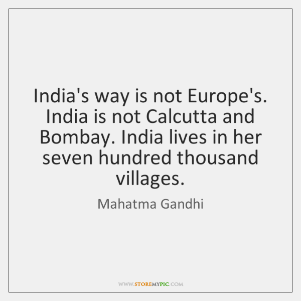 India's way is not Europe's. India is not Calcutta and Bombay. India ...