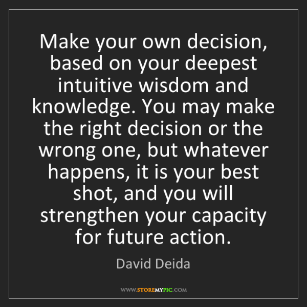 David Deida: Make your own decision, based on your deepest intuitive...