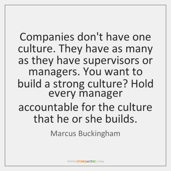 Companies don't have one culture. They have as many as they have ...