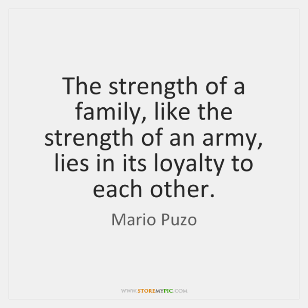 The strength of a family, like the strength of an army, lies ...