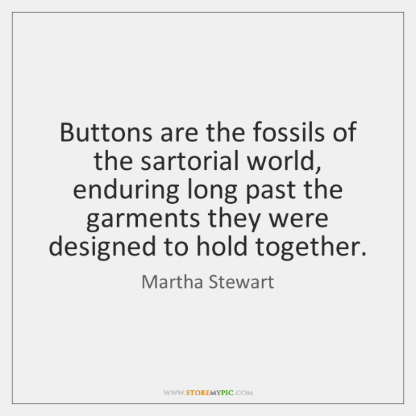 Buttons are the fossils of the sartorial world, enduring long past the ...