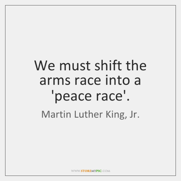 We must shift the arms race into a 'peace race'.