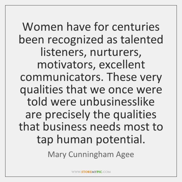 Women have for centuries been recognized as talented listeners, nurturers, motivators, excellent ...