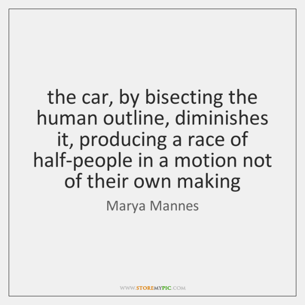 the car, by bisecting the human outline, diminishes it, producing a race ...