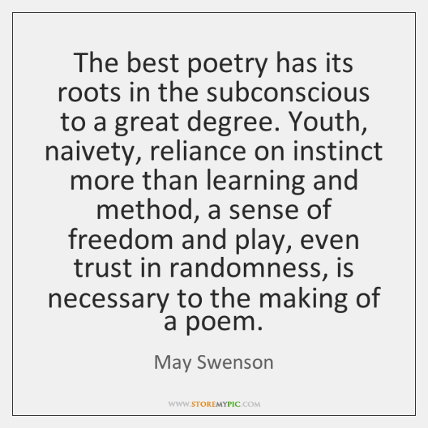 The best poetry has its roots in the subconscious to a great ...