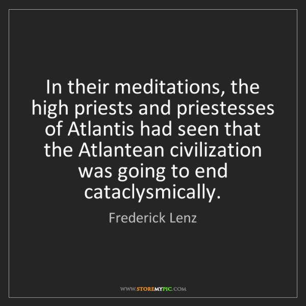 Frederick Lenz: In their meditations, the high priests and priestesses...