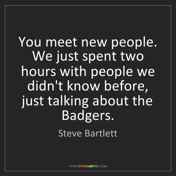 Steve Bartlett: You meet new people. We just spent two hours with people...