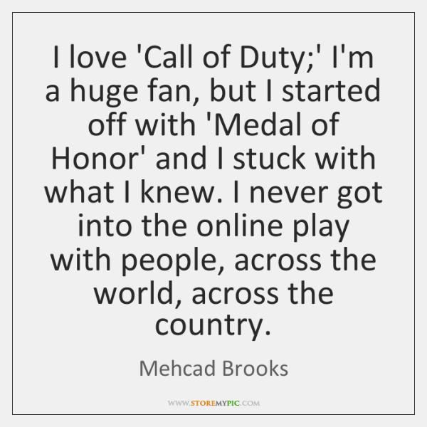I love 'Call of Duty;' I'm a huge fan, but I ...