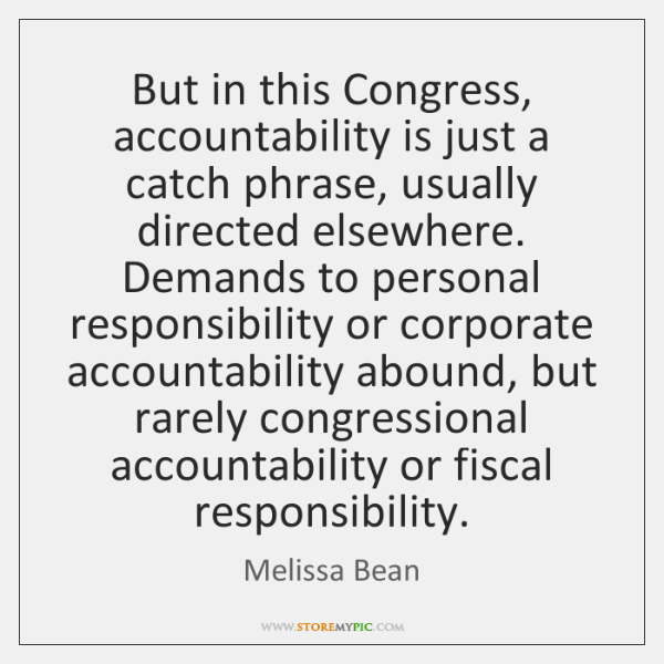 But in this Congress, accountability is just a catch phrase, usually directed ...