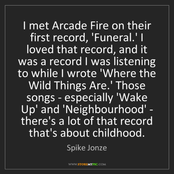 Spike Jonze: I met Arcade Fire on their first record, 'Funeral.' I...