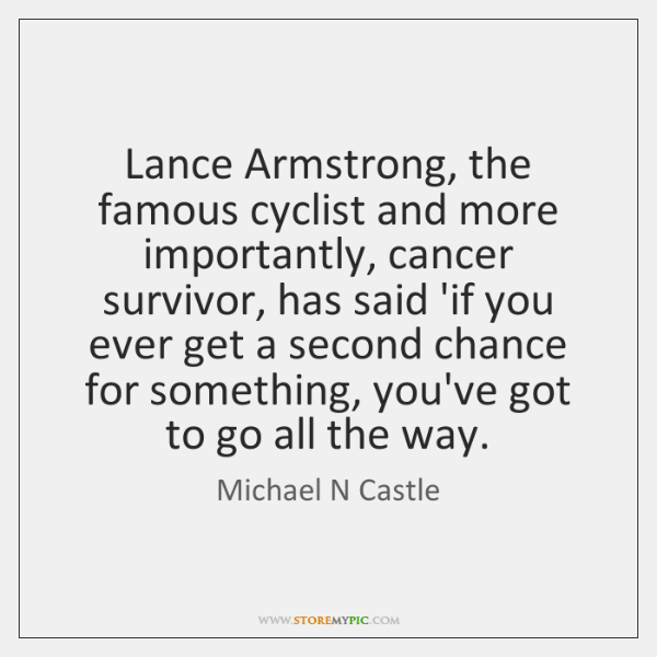 Lance Armstrong, the famous cyclist and more importantly, cancer survivor, has said ...