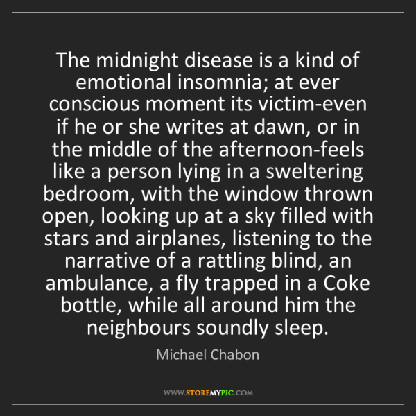 Michael Chabon: The midnight disease is a kind of emotional insomnia;...