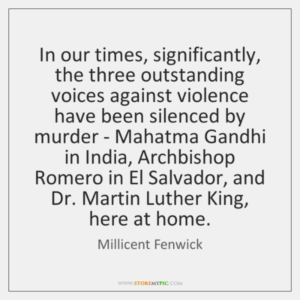 In our times, significantly, the three outstanding voices against violence have been ...