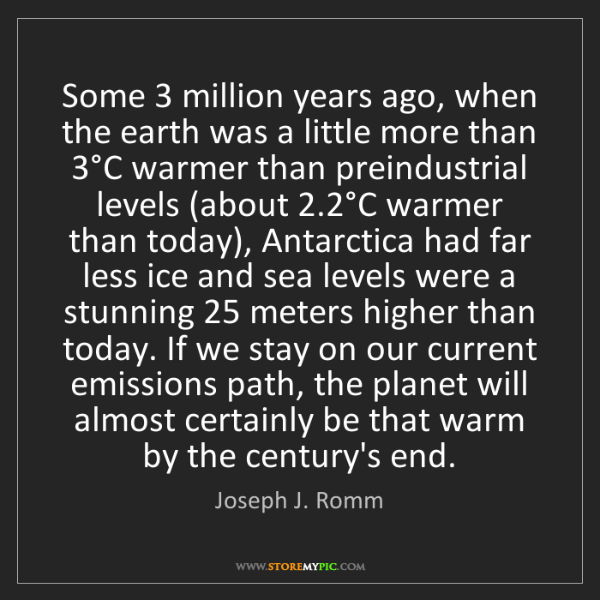 Joseph J. Romm: Some 3 million years ago, when the earth was a little...
