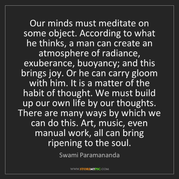 Swami Paramananda: Our minds must meditate on some object. According to...