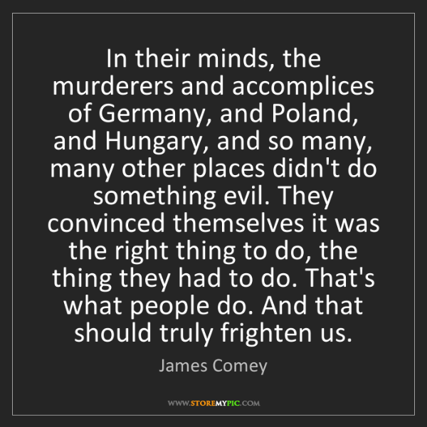 James Comey: In their minds, the murderers and accomplices of Germany,...